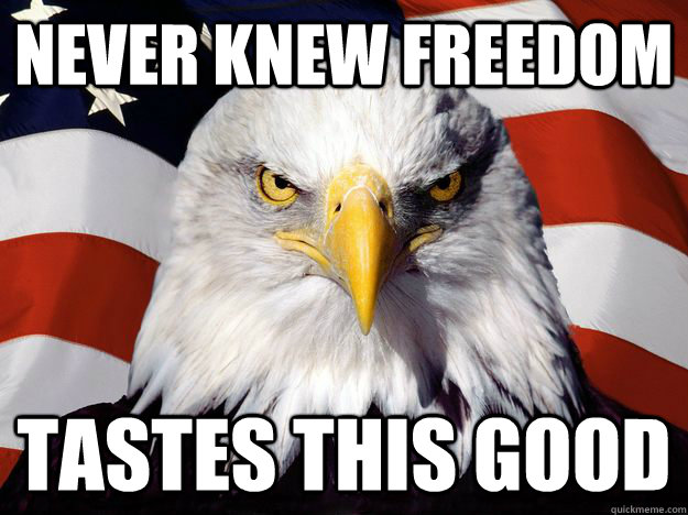 Never knew freedom tastes this good  One-up America
