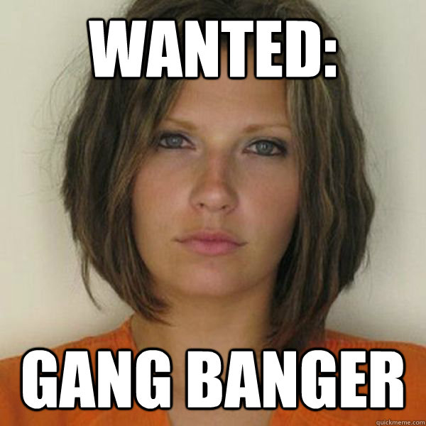 Wanted: Gang banger - Wanted: Gang banger  Attractive Convict
