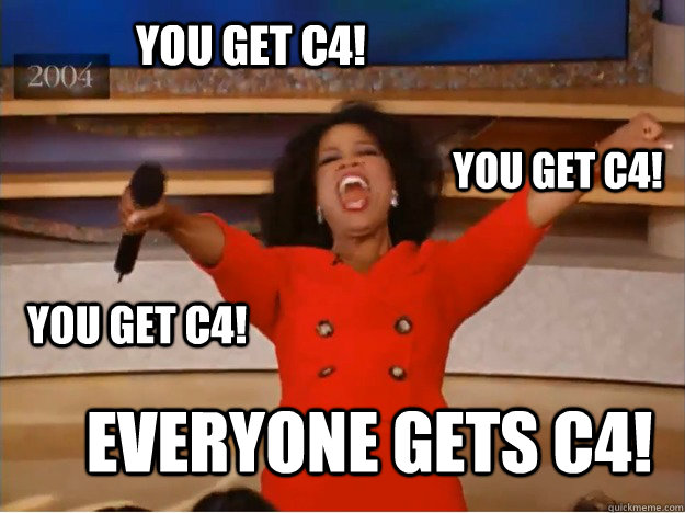 You get C4! EVERYONE GETS C4! you get C4! you get C4! - You get C4! EVERYONE GETS C4! you get C4! you get C4!  oprah you get a car