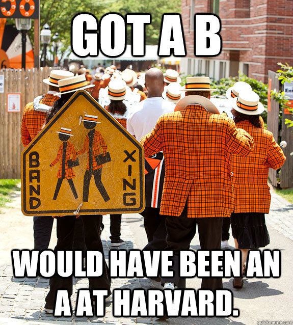 Got a B Would have been an A at harvard.