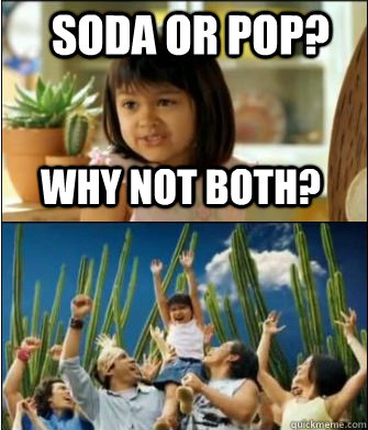 Why not both? Soda or pop? - Why not both? Soda or pop?  Why not both