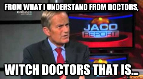 from what i understand from doctors, witch doctors that is... - from what i understand from doctors, witch doctors that is...  Skeptical Todd Akin