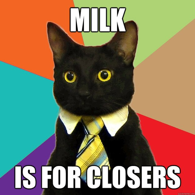 Milk  Is for Closers - Milk  Is for Closers  Business Cat