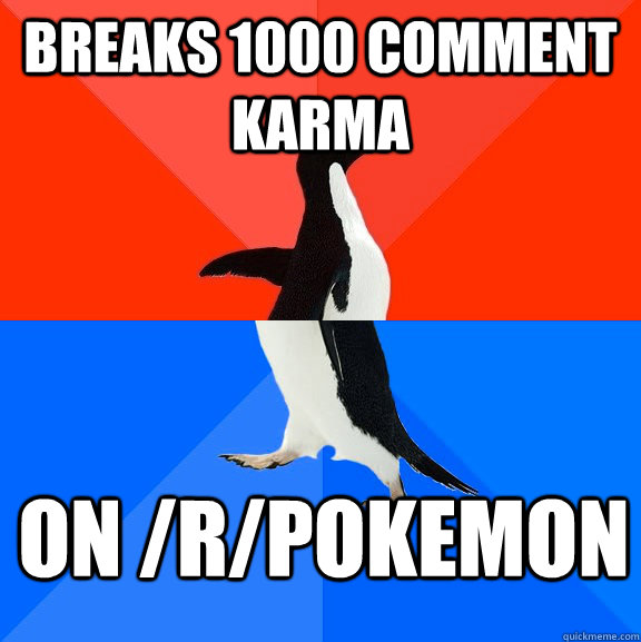 Breaks 1000 comment karma on /r/pokemon - Breaks 1000 comment karma on /r/pokemon  Socially Awesome Awkward Penguin