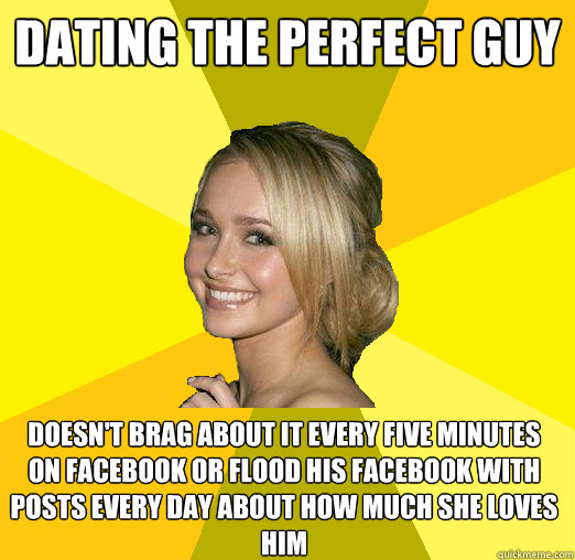 51058dcc551053e2b4fc7bfa51e958cd96279db1b878acb46e12d8d20a384ad4 dating the perfect guy doesn't brag about it every five minutes on