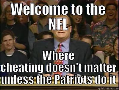 WELCOME TO THE NFL WHERE CHEATING DOESN'T MATTER UNLESS THE PATRIOTS DO IT Its time to play drew carey