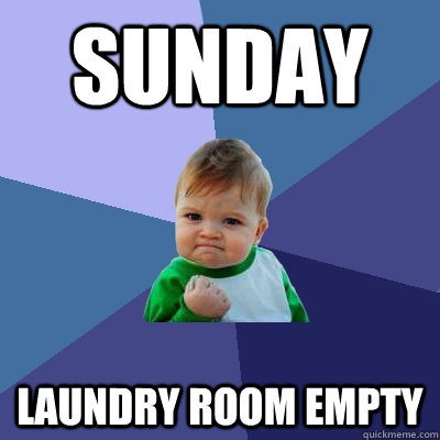 Sunday Laundry room empty - Sunday Laundry room empty  Success Kid