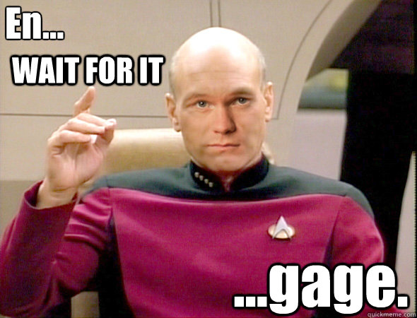 En... ...gage. WAIT FOR IT - En... ...gage. WAIT FOR IT  Neil Patrick Stewart