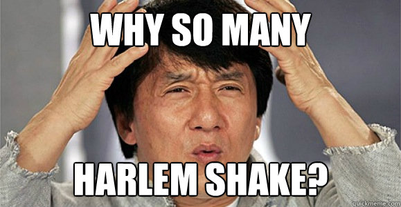 why so many harlem shake? - why so many harlem shake?  Confused Jackie Chan