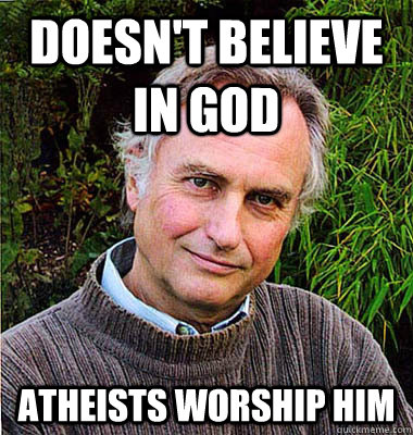 Doesn't believe in God Atheists worship him - Doesn't believe in God Atheists worship him  Noble Richard Dawkins