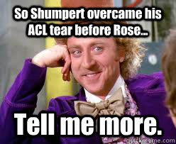 So Shumpert overcame his ACL tear before Rose... Tell me more.  Tell me more