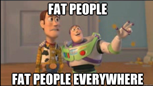 Fat people fat people everywhere