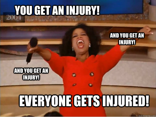 You get an injury! Everyone gets injured! and you get an injury! and you get an injury! - You get an injury! Everyone gets injured! and you get an injury! and you get an injury!  oprah you get a car