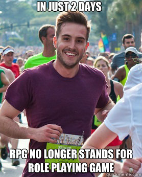 IN JUST 2 DAYS RPG NO LONGER STANDS FOR ROLE PLAYING GAME - IN JUST 2 DAYS RPG NO LONGER STANDS FOR ROLE PLAYING GAME  Ridiculously photogenic guy