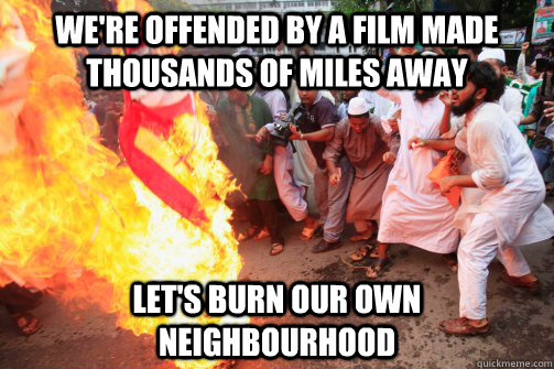 We're offended by a film made thousands of miles away Let's burn our own neighbourhood  Rioting Muslim