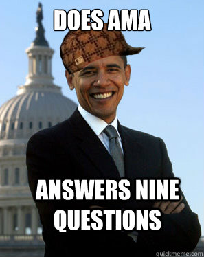 Does AMA Answers Nine Questions  - Does AMA Answers Nine Questions   Scumbag Obama