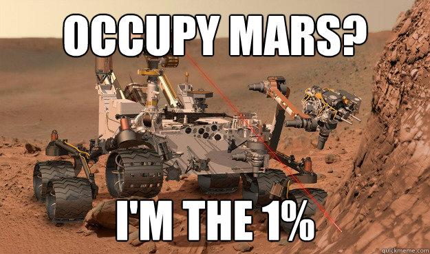 Occupy Mars? I'm the 1%  Unimpressed Curiosity