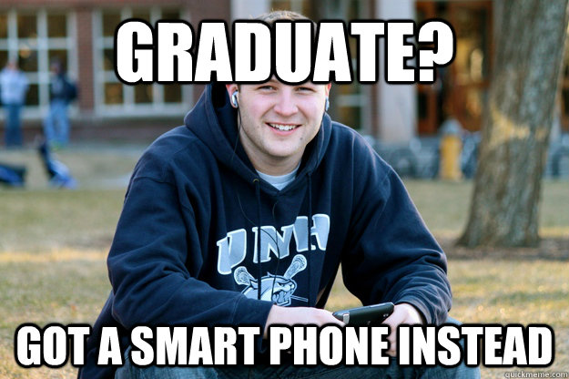 Graduate? Got a smart phone instead