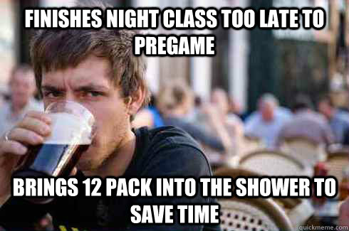 Finishes night class too late to pregame brings 12 pack into the shower to save time - Finishes night class too late to pregame brings 12 pack into the shower to save time  Lazy College Senior