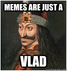 Memes Are Just A  vlad