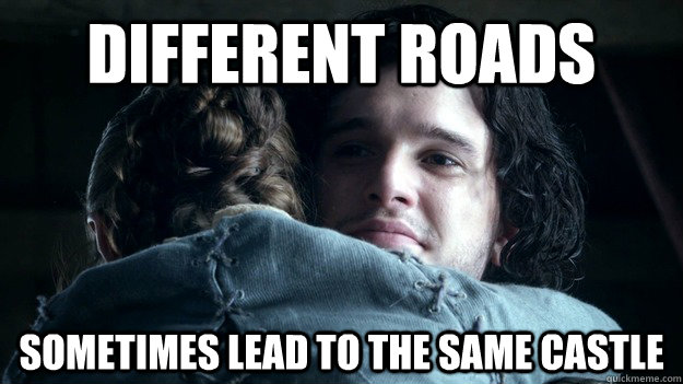 Different roads  sometimes lead to the same castle - Different roads  sometimes lead to the same castle  Jon and Arya