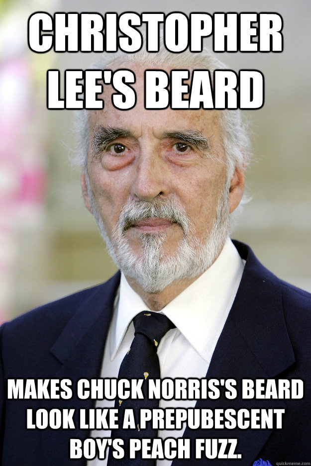 Christopher Lee's Beard Makes Chuck Norris's beard look like a prepubescent  boy's peach fuzz.