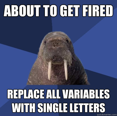 about to get fired replace all variables with single letters - about to get fired replace all variables with single letters  Web Developer Walrus