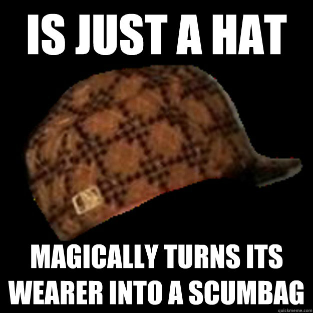 Is just a hat Magically turns its wearer into a scumbag