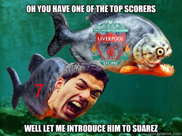 Oh you have one of the top scorers well let me introduce him to Suarez - Oh you have one of the top scorers well let me introduce him to Suarez  Suarez