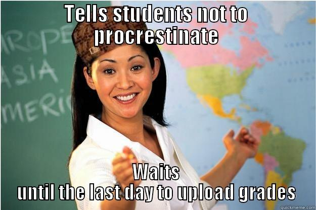 I turned in my paper three weeks ago... - TELLS STUDENTS NOT TO PROCRESTINATE WAITS UNTIL THE LAST DAY TO UPLOAD GRADES Scumbag Teacher