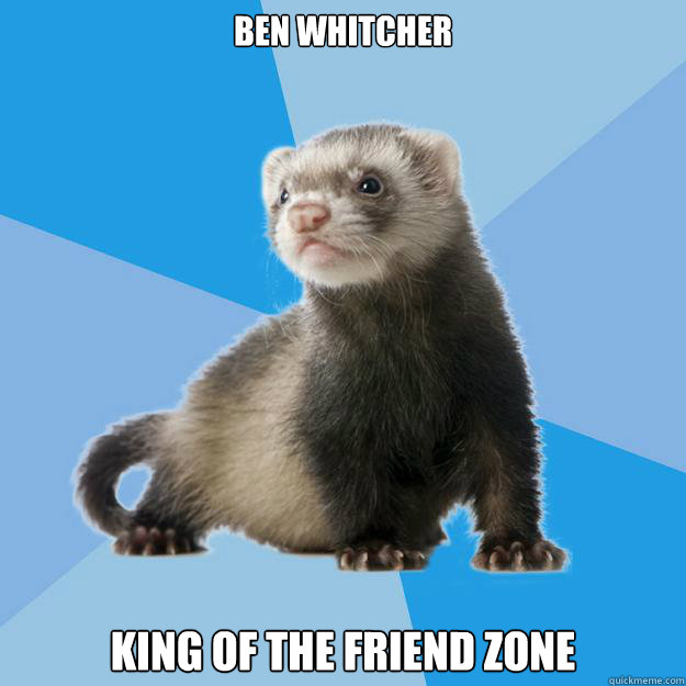 BEN WHITCHER KING OF THE FRIEND ZONE - BEN WHITCHER KING OF THE FRIEND ZONE  Friend Zone Ferret