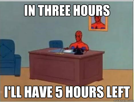 in three hours i'll have 5 hours left - in three hours i'll have 5 hours left  Spiderman Desk