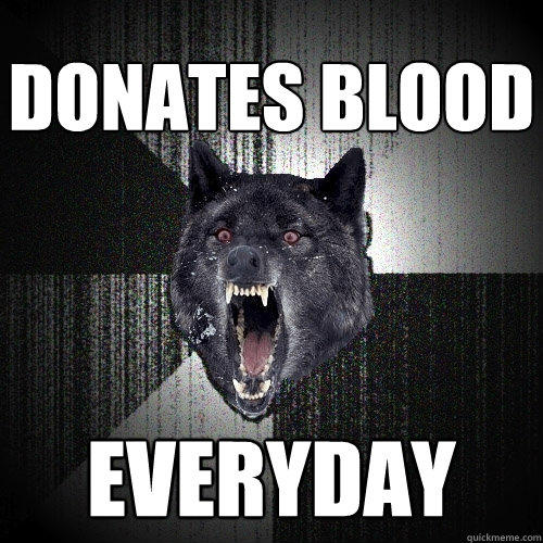 Donates blood Everyday - Donates blood Everyday  Insanity Wolf