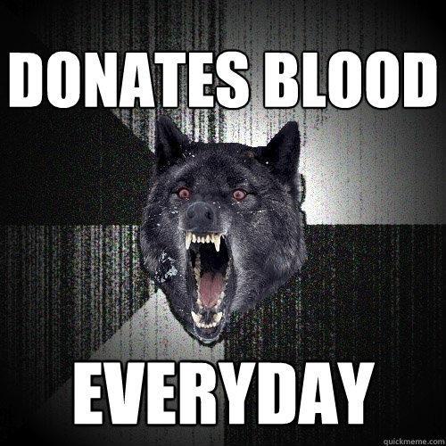 Donates blood Everyday - Donates blood Everyday  Insanity Wolf