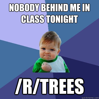 nobody behind me in class tonight /r/trees - nobody behind me in class tonight /r/trees  Success Kid