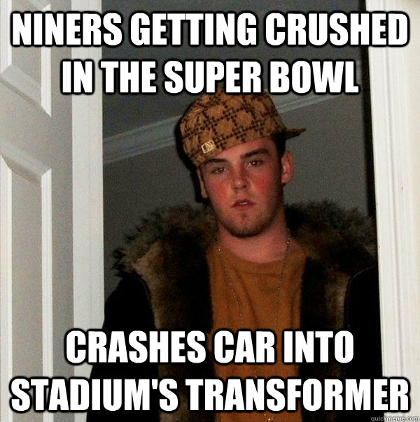 Niners getting crushed in the super bowl CRASHES CAR INTO STADIUM'S TRANSFORMER - Niners getting crushed in the super bowl CRASHES CAR INTO STADIUM'S TRANSFORMER  Scumbag Steve