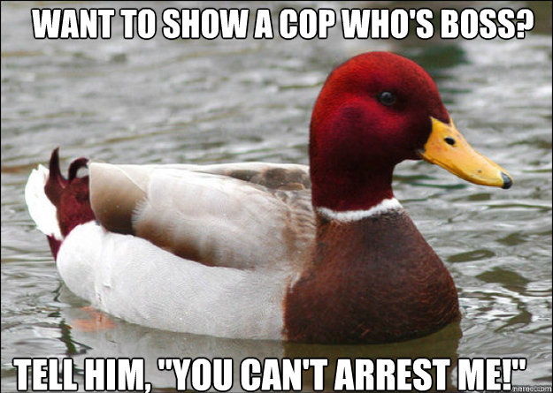 want to show a cop who's boss? tell him,