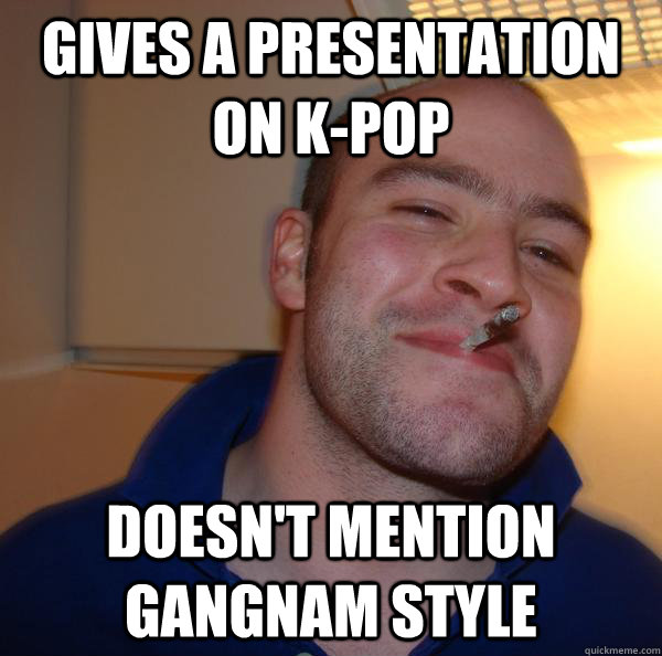 Gives a presentation on K-Pop doesn't mention gangnam style - Gives a presentation on K-Pop doesn't mention gangnam style  Misc