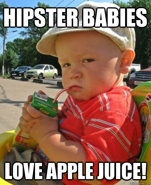 HIPSTER BABIES LOVE APPLE JUICE!