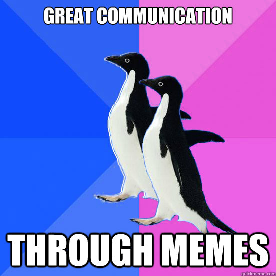 great communication through memes - great communication through memes  Socially Awkward Couple