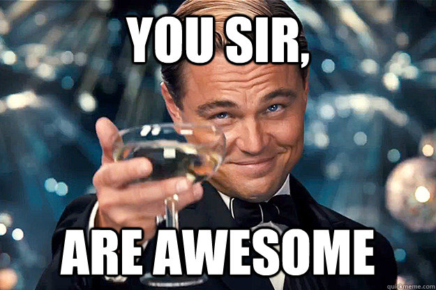 You Re Awesome Funny Memes : You sir are awesome misc quickmeme