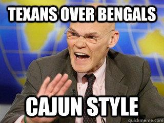 Texans over bengals Cajun Style