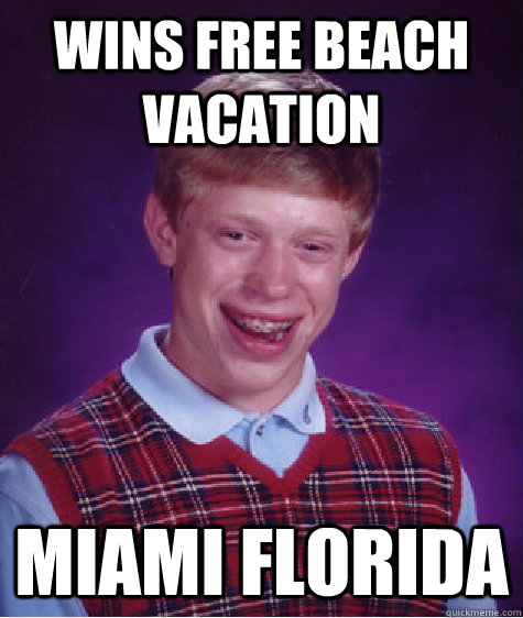 Wins Free Beach Vacation Miami Florida  Bad Luck Brian