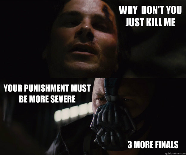 Why  don't you  just kill me your punishment must be more severe 3 more finals  The Dark Knight Rises Bruce Bane