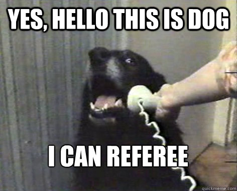 yes, hello this is dog i can referee  yes this is dog