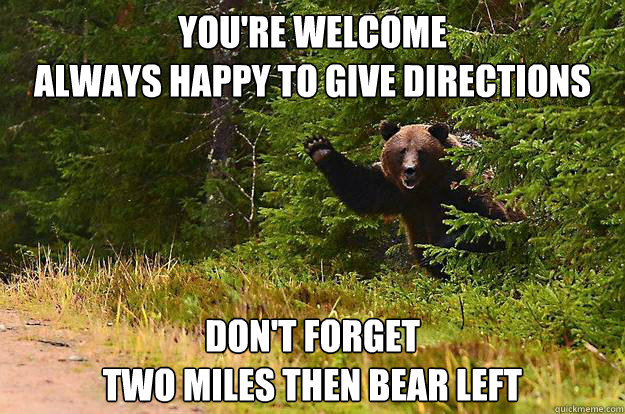 Hilarious You Re Welcome Memes : You re welcome always happy to give directions don t