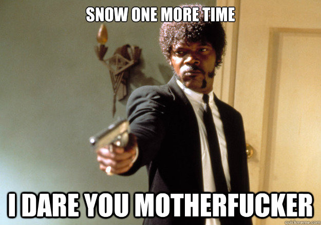 Snow one more time i dare you motherfucker - Snow one more time i dare you motherfucker  Samuel L Jackson