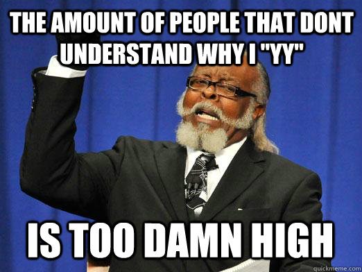 the amount of people that dont understand why I