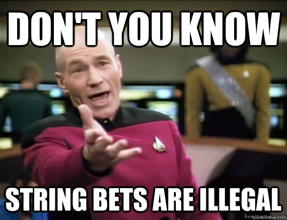 Don't you know String bets are illegal  - Don't you know String bets are illegal   Annoyed Picard HD