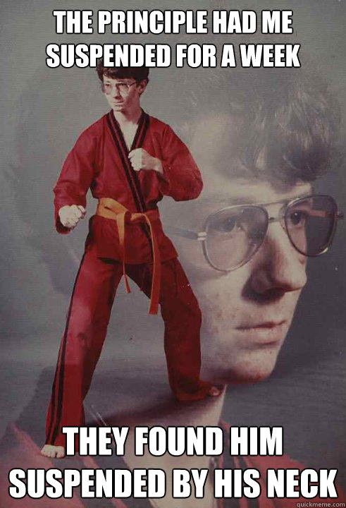 The principle had me suspended for a week They found him suspended by his neck - The principle had me suspended for a week They found him suspended by his neck  Karate Kyle